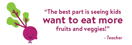 The best part is seeing kids want to eat more fruits and veggies!