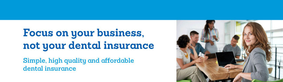 Dental plans - focus on your business, not your dental insurance - banner